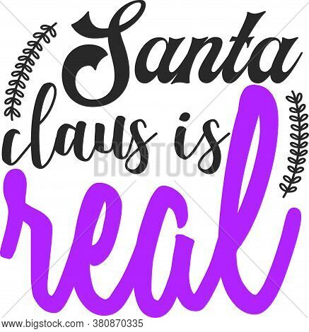 Santa Claus Is Real Typography On T-shirt Printing Silkscreen