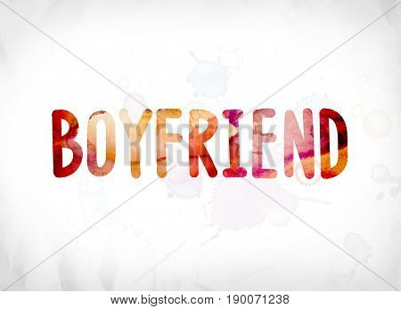 Boyfriend Concept Painted Watercolor Word Art