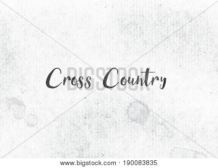 Cross Country Concept Painted Ink Word And Theme