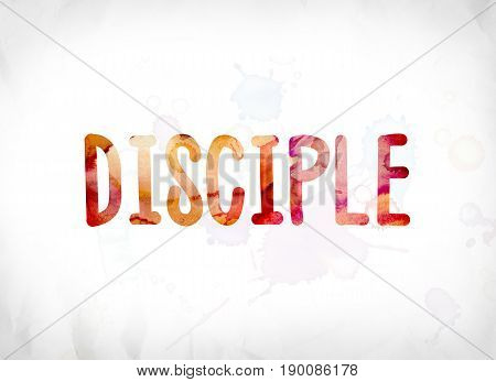 Disciple Concept Painted Watercolor Word Art