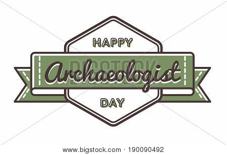 Happy Archaeologist day emblem isolated vector illustration on white background. 15 august world professional holiday event label, greeting card decoration graphic element