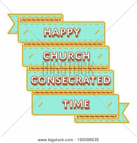 Happy Church Consecrated Time emblem isolated vector illustration on white background. 14 september orthodox holiday event label, greeting card decoration graphic element