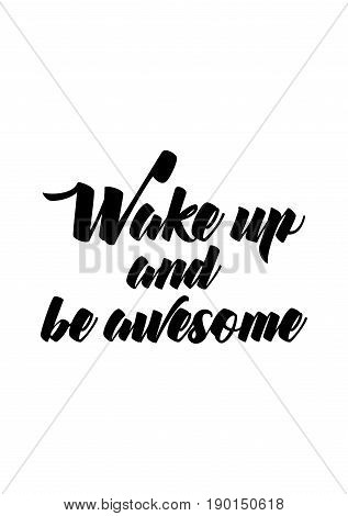Coffee related illustration with quotes. Graphic design lifestyle lettering. Wake up and be awesome.