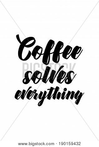 Coffee related illustration with quotes. Graphic design lifestyle lettering. Coffee solves everything.