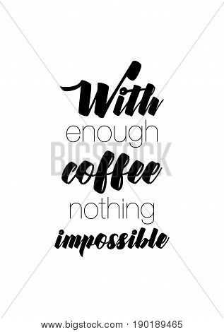 Coffee related illustration with quotes. Graphic design lifestyle lettering. With enough coffee nothing impossible.