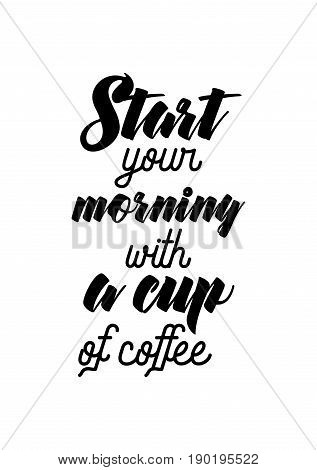 Coffee related illustration with quotes. Graphic design lifestyle lettering. Start your morning with a cup of coffee.