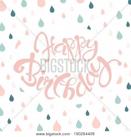 Congratulation card with pink lettering Happy Birthday, blue and pink raindrop background stock vector illustration