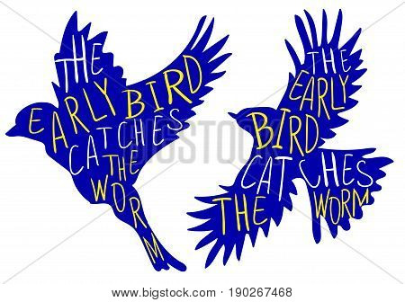 The early bird catches the worm. Hand written proverb, stylized VECTOR silhouette of the bird. Blue bird, yellow and white words.