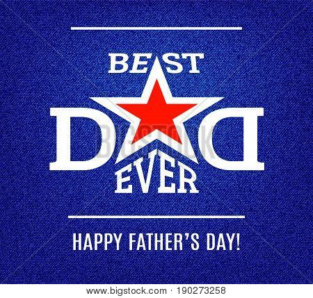 Happy Father's Day greeting card template. Best Dad ever lettering with red star on blue jeans background. Vector illustration