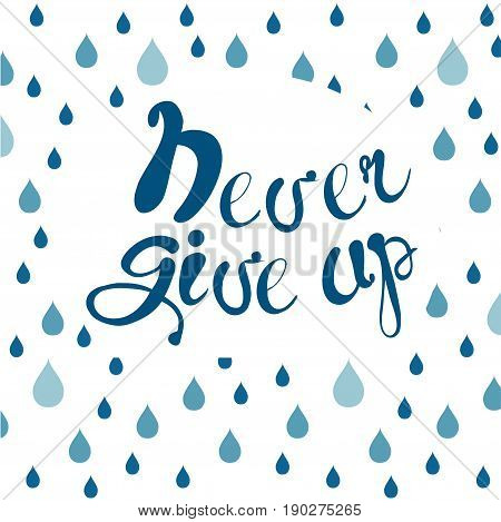 Motivation banner with blue lettering Never give up and blue raindrop background stock vector illustration