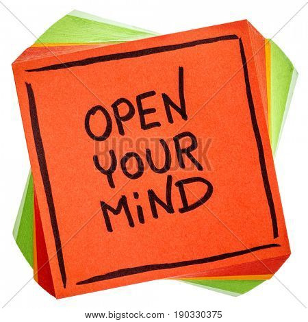 open your mind advice or reminder - handwriting on a sticky note isolated on white