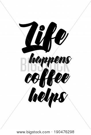 Coffee related illustration with quotes. Graphic design lifestyle lettering. Life happens, coffee helps.