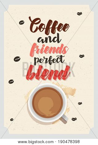 Coffee related illustration with quotes. Graphic design lifestyle lettering. Coffee and friends - perfect blend.