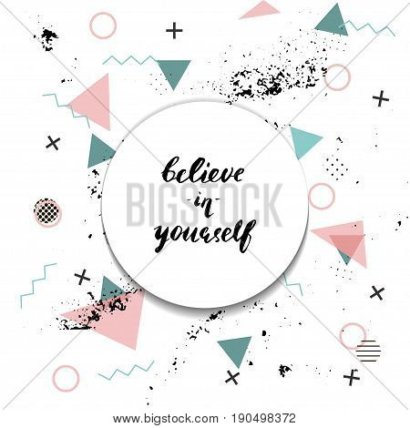 Beleive in yourself. Lettering on Memphis background. Modern brush style. Motivational quote or postcard