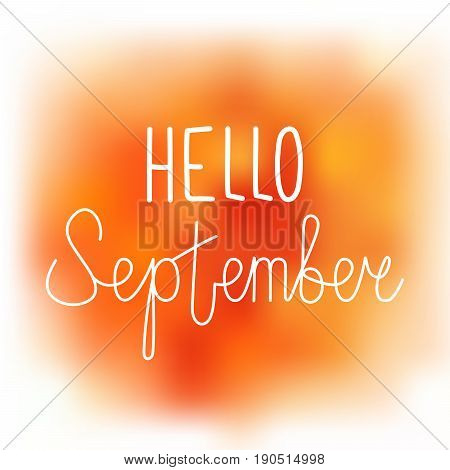 Hello september elegant greeting card with hand-written curled line lettering on blurred wet orange and yellow paint stains background. Mesh tool watercolor imitation with text greeting to september.