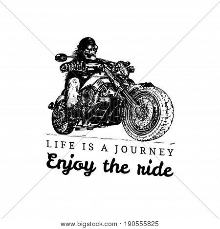 Life is a journey enjoy the ride inspirational poster. Vector hand drawn skeleton rider on motorcycle. Vintage biker illustration for custom company logotype, chopper store, garage label, t-shirt print etc.