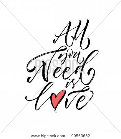 All you need is love card. Ink illustration. Modern brush calligraphy. Isolated on white background.