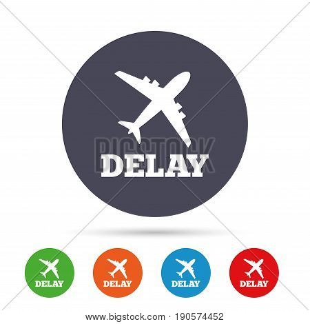 Delayed flight sign icon. Airport delay symbol. Airplane icon. Round colourful buttons with flat icons. Vector