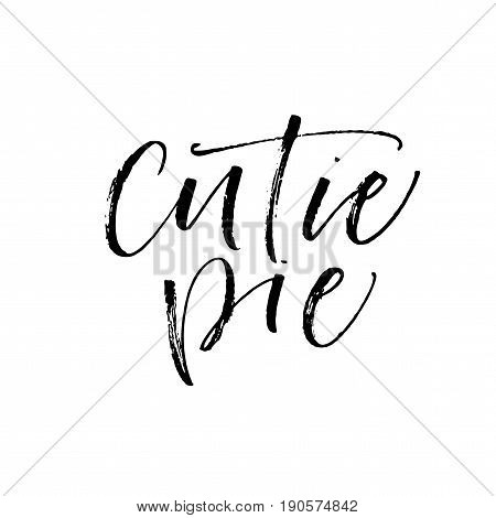 Cutie pie card. Baby's phrase. Ink illustration. Modern brush calligraphy. Isolated on white background.