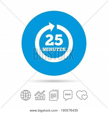 Every 25 minutes sign icon. Full rotation arrow symbol. Copy files, chat speech bubble and chart web icons. Vector