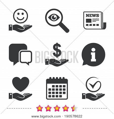 Smile and hand icon. Heart and Tick or Check symbol. Palm holds Dollar currency sign. Newspaper, information and calendar icons. Investigate magnifier, chat symbol. Vector