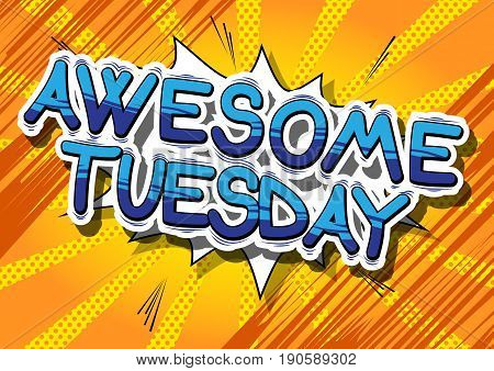 Awesome Tuesday - Comic book style word on abstract background.