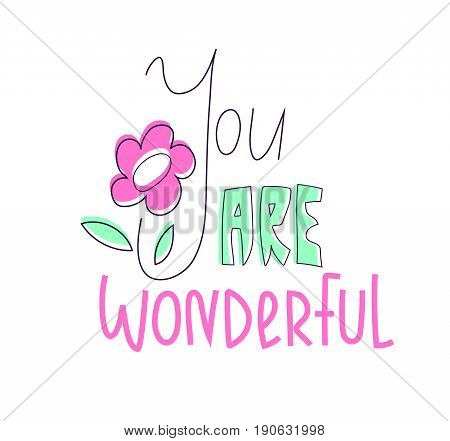 You are wonderful lettering with a flower on white background. Clean and simple cute greeting card design with sweet supportive words for a friend lover relative or any other nicely beloved person.