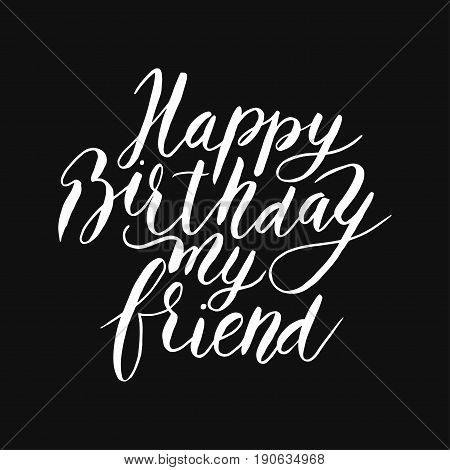 Excellent vector lettering holiday card for friend. Happy birthday friend. Congratulating hand drawn quote.