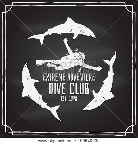 Scuba diving club badge on the chalkboard. Vector illustration. Concept for shirt or logo, print, stamp or tee. Vintage typography design with diver and sharks silhouette.