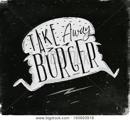 Poster running burger in vintage style lettering take away burger drawing with chalk on chalkboard background