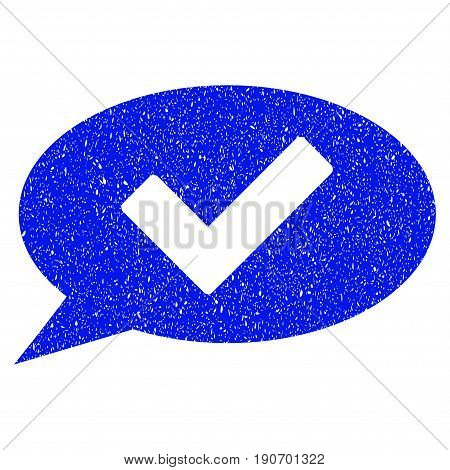 Grunge Ok Message icon with grunge design and scratched texture. Unclean vector blue pictogram for rubber seal stamp imitations and watermarks. Draft emblem symbol.