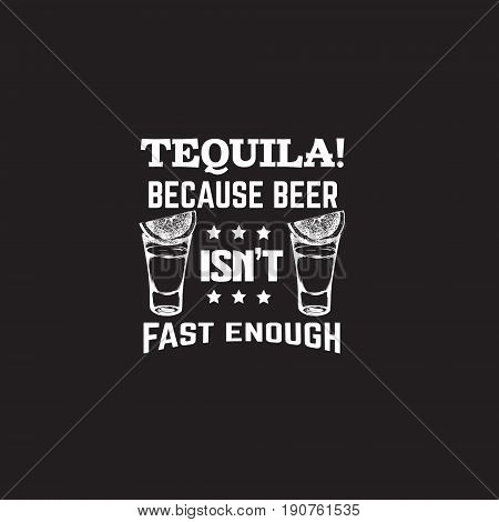 Quote typographical background about tequila with illustration of tequila glass in hand drawn style. Vector template for business card banner print and poster