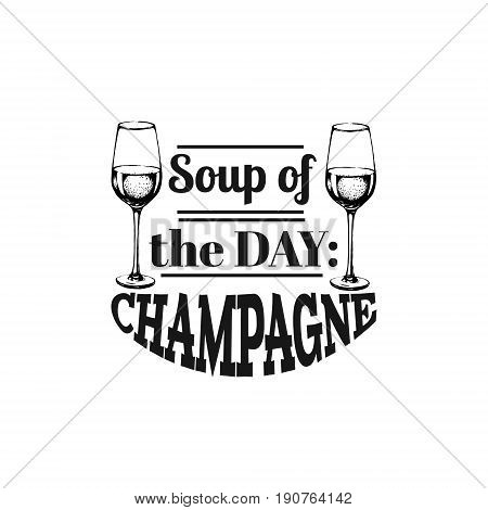 Quote typographical background about champagne. Vector illustration of realistic champagne glass. Vector template for card poster banner and t-shirt