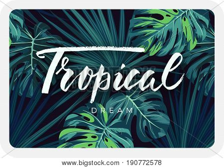 Dark tropical card design with jungle plants and lettering. Tropical background with green sabal palm and monstera leaves. Vector illustration.