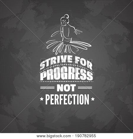 Quote typographical background about ballet with illustration of ballerina's back. Strive for progress not perfection. Vector template for card banner poster t-shirt sweatshirt bag.
