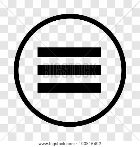 Menu icon, iconic symbol  inside a circle on transparency grid.  Vector Iconic Design.
