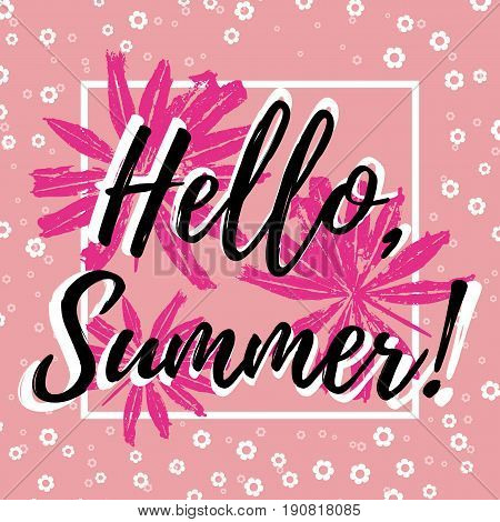 Welcoming card with hand written lettering Hello Summer with falling flowers out of frame and prints of summer leaves of lupine on pale pink background. Vector illustration