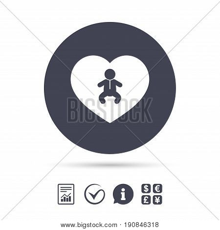 Love Baby infant sign icon. Toddler boy in pajamas or crawlers body symbol. Child WC toilet. Report document, information and check tick icons. Currency exchange. Vector