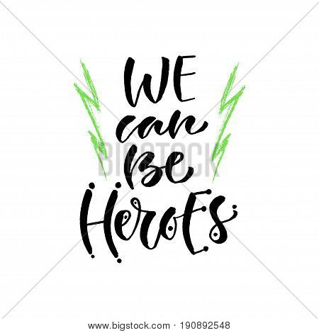 We can be heroes. Vector hand lettering. Modern hand lettered quote. Printable calligraphy phrase. T-shirt print design.
