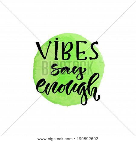 Vibes say enough. Vector hand lettering. Modern inspirational hand lettered quote. Printable calligraphy phrase. T-shirt print design.