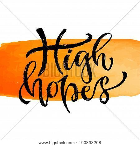 High hopes. Vector hand lettering. Modern inspirational hand lettered quote. Printable calligraphy phrase. T-shirt print design.