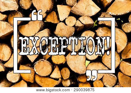 Conceptual hand writing showing Exception. Business photo showcasing Person or thing that is excluded from general statement Different Wooden background vintage wood wild message ideas thoughts. poster