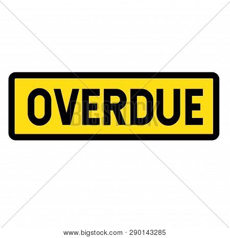 Overdue Sign On White Background . Label Sticker