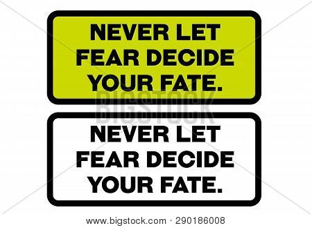 Never Let Fear Decide Your Fate Creative Motivation Quote Design