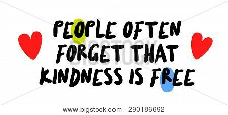 People Often Forget That Kindness Is Free Creative Motivation Quote Design