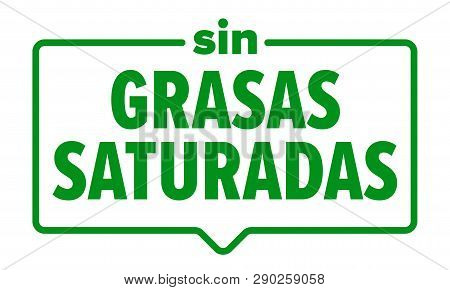No Saturated Fats Icon, Spanish Sin Grasas Saturadas Food Package Label. Vector Saturated Fats Free