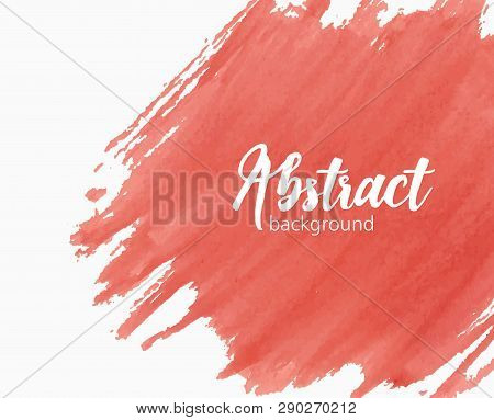 Abstract Hand Painted Watercolor Background With Paint Mark, Blot, Stain, Smudge Or Smear Of Vivid R