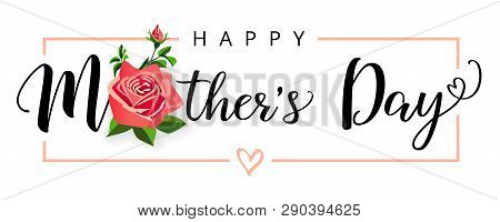Happy Mothers Day Calligraphy Elegant Banner With A Beautiful Rose Flower. Lettering Vector Text And
