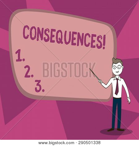 Word writing text Consequences. Business concept for Result Outcome Output Upshot Difficulty Ramification Conclusion Confident Man in Tie, Eyeglasses and Stick Pointing to Blank Colorful Board. poster