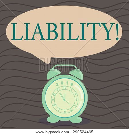 Word writing text Liability. Business concept for State of being legally responsible for something Responsibility Round Blank Speech Balloon in Pastel Shade and Colorful Analog Alarm Clock. poster